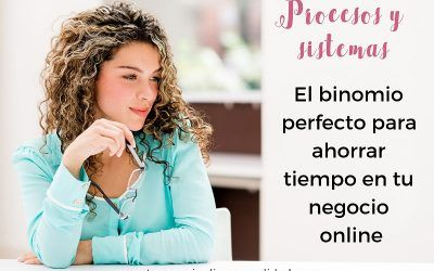 Procesos y sistemas: el binomio perfecto para ahorrar tiempo en tu negocio online