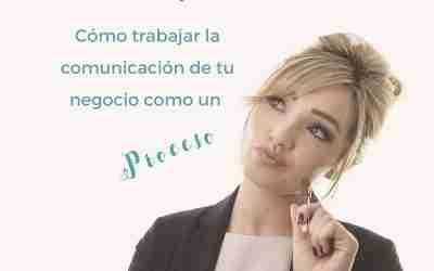Cómo trabajar la comunicación de tu negocio como un proceso